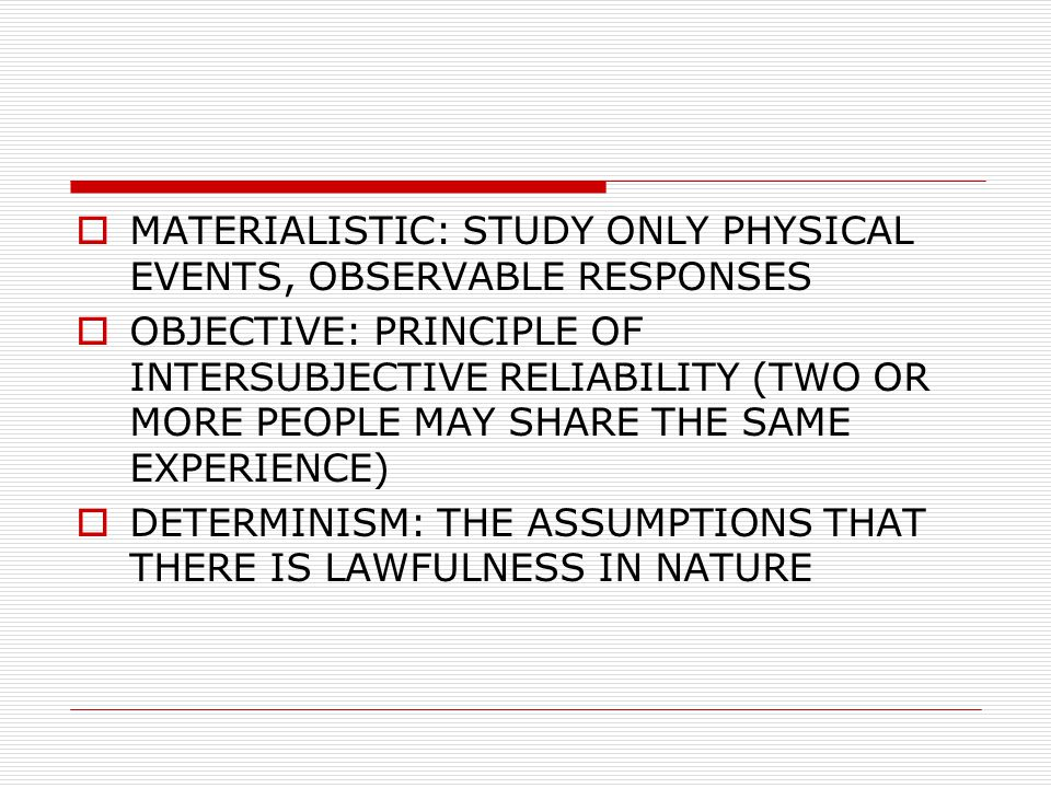 MATERIALISTIC: STUDY ONLY PHYSICAL EVENTS, OBSERVABLE RESPONSES