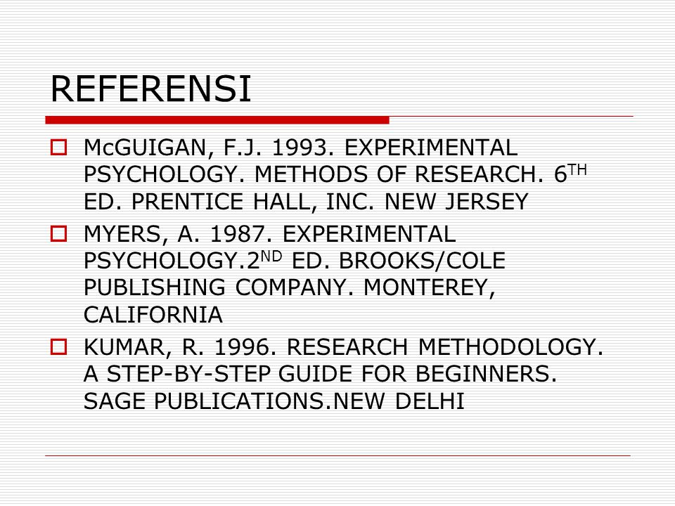 REFERENSI McGUIGAN, F.J. 1993. EXPERIMENTAL PSYCHOLOGY. METHODS OF RESEARCH. 6TH ED. PRENTICE HALL, INC. NEW JERSEY.