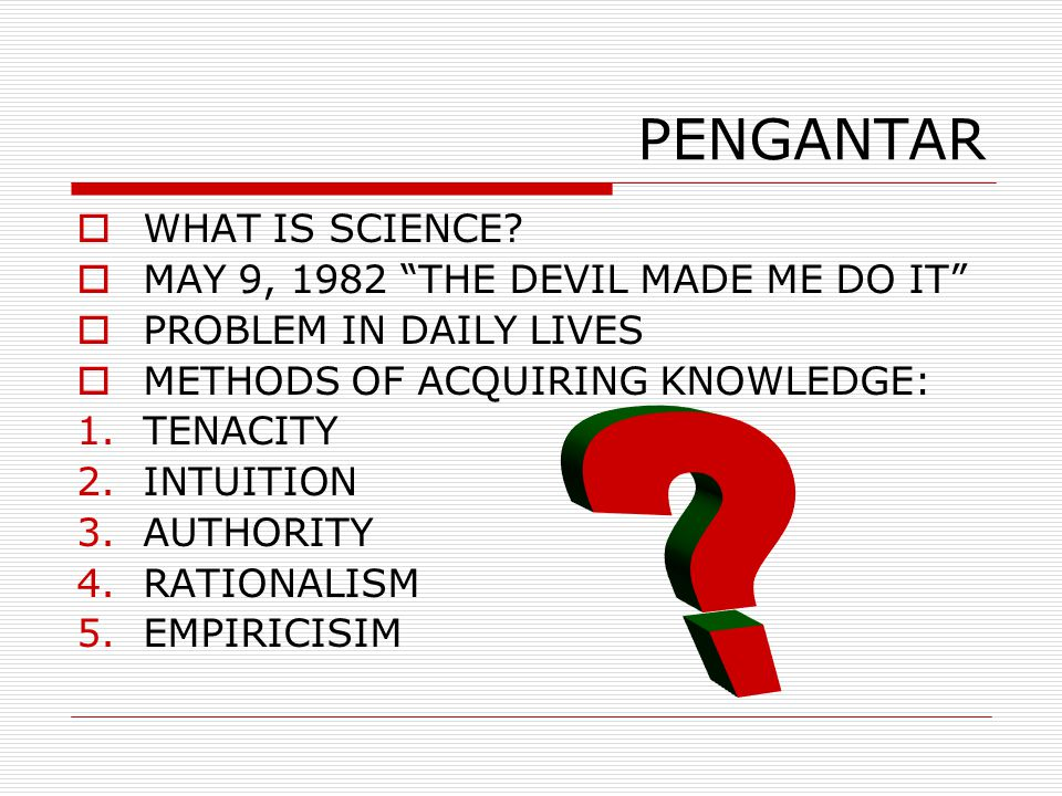PENGANTAR WHAT IS SCIENCE MAY 9, 1982 THE DEVIL MADE ME DO IT