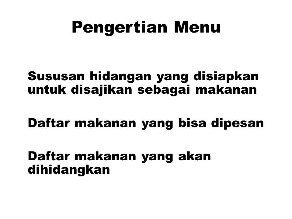 Pengertian Menu Sususan hidangan yang disiapkan untuk disajikan sebagai makanan. Daftar makanan yang bisa dipesan.