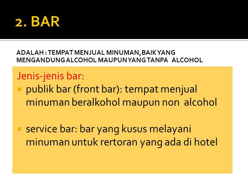 2. BAR ADALAH : Tempat menjual minuman,baik yang mengandung alcohol maupun yang tanpa alcohol. Jenis-jenis bar: