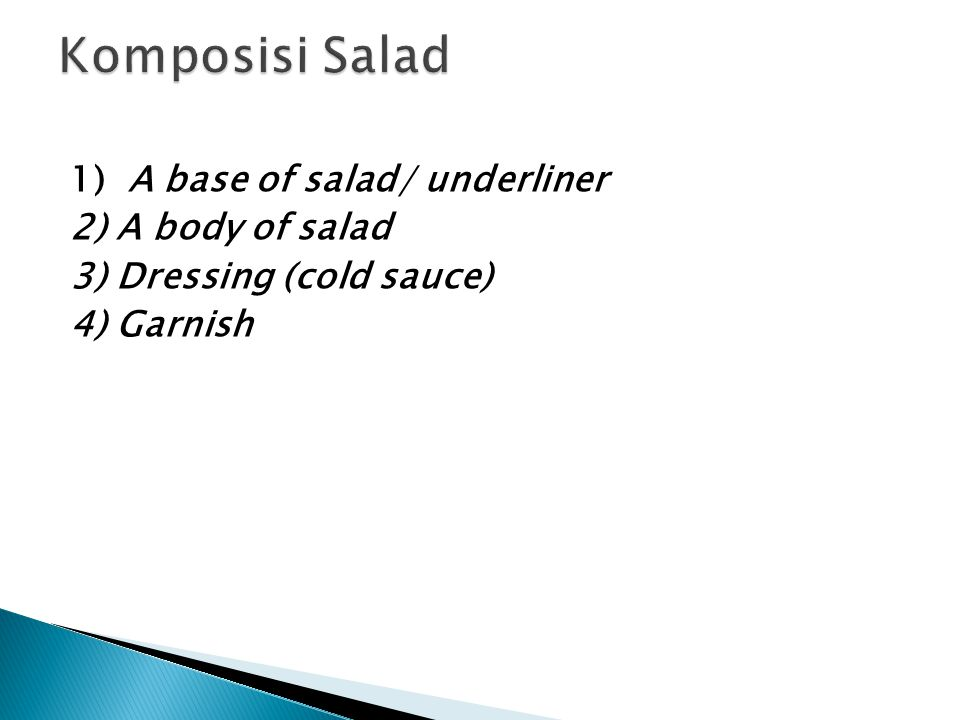 Komposisi Salad 1) A base of salad/ underliner 2) A body of salad 3) Dressing (cold sauce) 4) Garnish