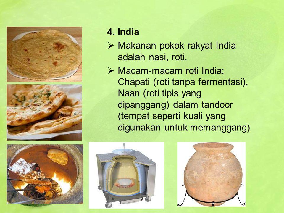 4. India Makanan pokok rakyat India adalah nasi, roti.