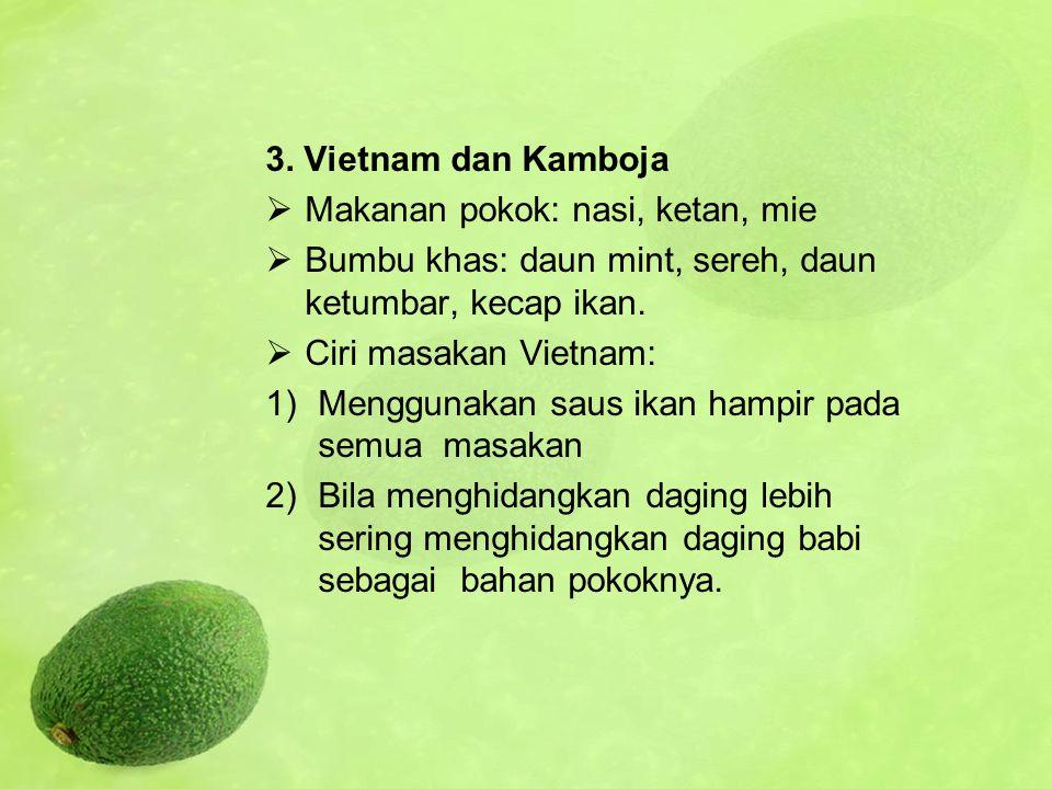 3. Vietnam dan Kamboja Makanan pokok: nasi, ketan, mie. Bumbu khas: daun mint, sereh, daun ketumbar, kecap ikan.
