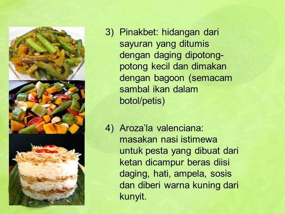Pinakbet: hidangan dari sayuran yang ditumis dengan daging dipotong-potong kecil dan dimakan dengan bagoon (semacam sambal ikan dalam botol/petis)