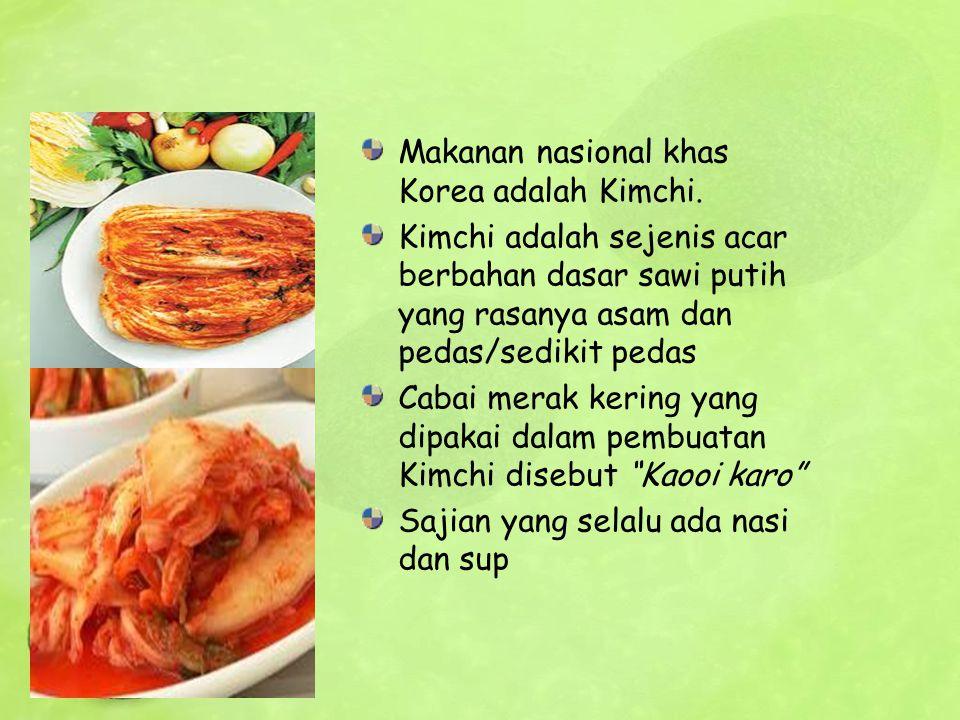 Makanan nasional khas Korea adalah Kimchi.
