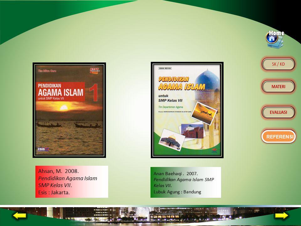 Ahsan, M. 2008. Pendidikan Agama Islam SMP Kelas VII.