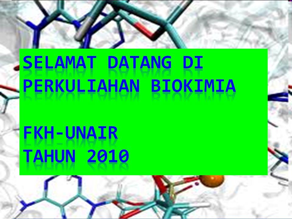 SELAMAT DATANG DI PERKULIAHAN BIOKIMIA FKH-UNAIR TAHUN 2010