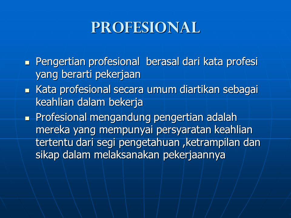 Profesional Pengertian profesional berasal dari kata profesi yang berarti pekerjaan.