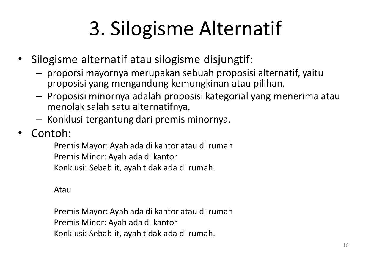 3. Silogisme Alternatif Silogisme alternatif atau silogisme disjungtif: