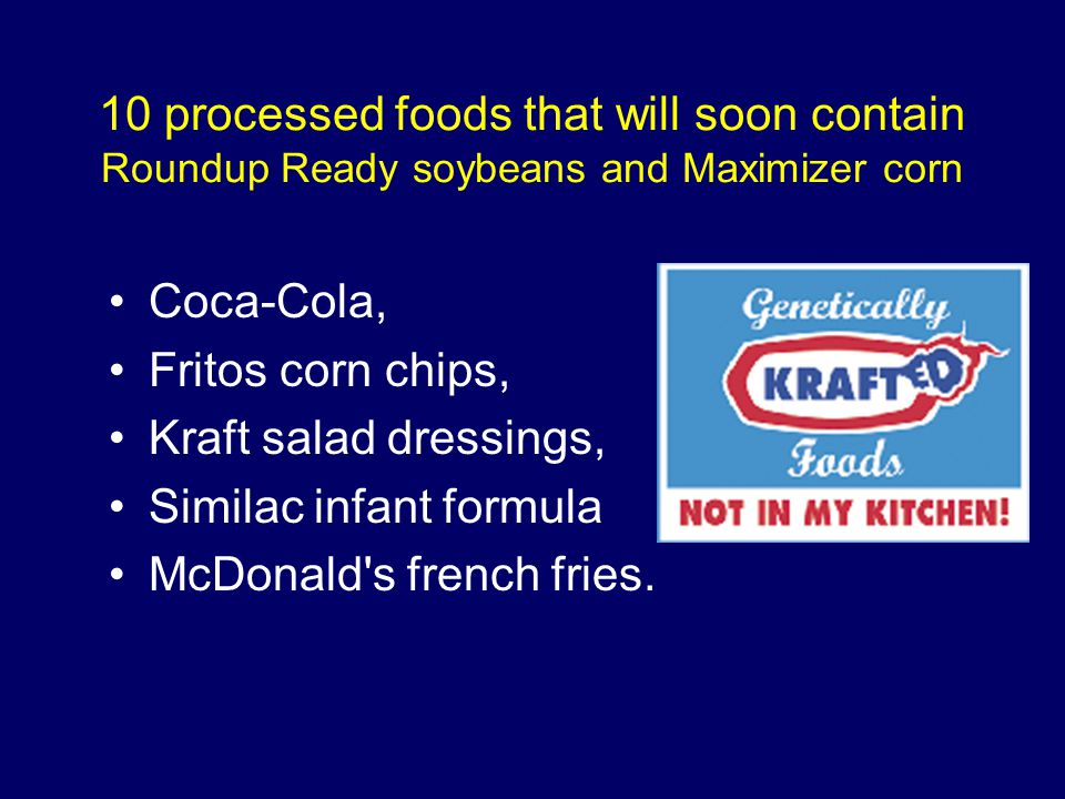 10 processed foods that will soon contain Roundup Ready soybeans and Maximizer corn