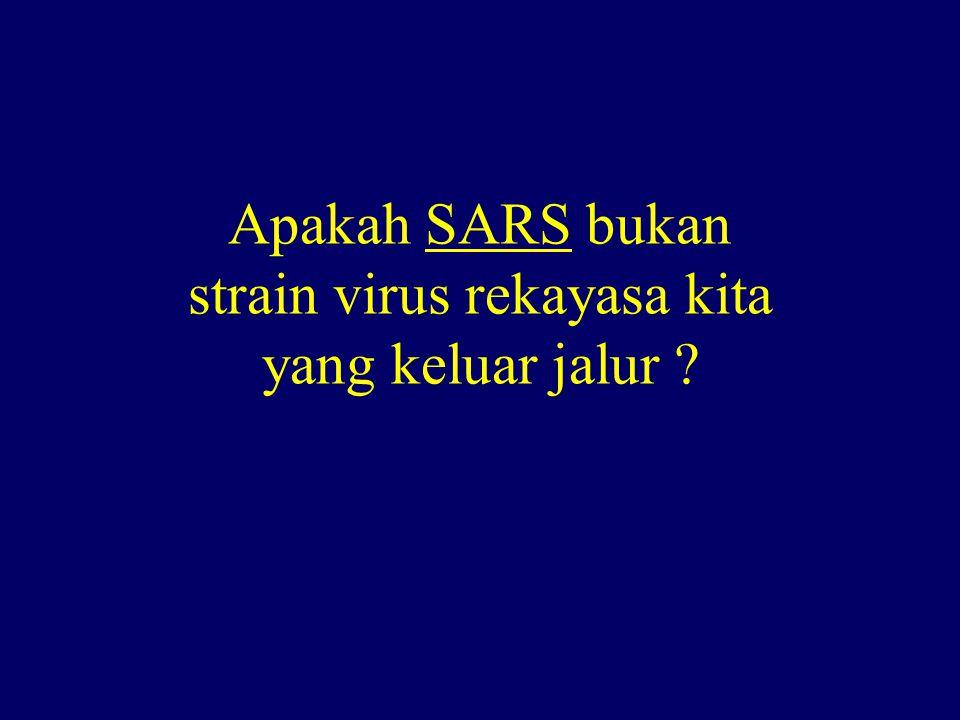 Apakah SARS bukan strain virus rekayasa kita yang keluar jalur