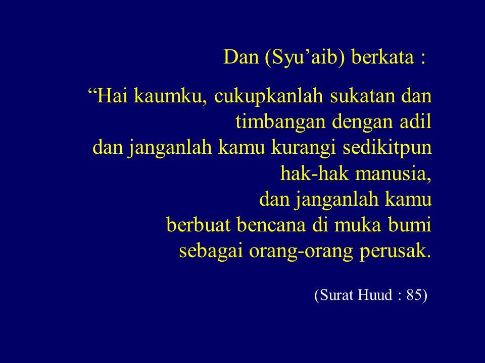 (Surat Huud : 85) Dan (Syu'aib) berkata :