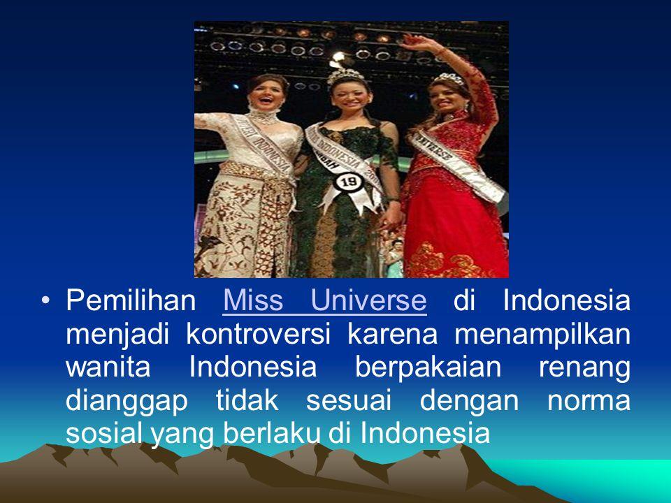 Pemilihan Miss Universe di Indonesia menjadi kontroversi karena menampilkan wanita Indonesia berpakaian renang dianggap tidak sesuai dengan norma sosial yang berlaku di Indonesia