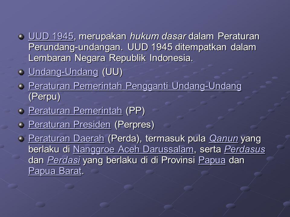 UUD 1945, merupakan hukum dasar dalam Peraturan Perundang-undangan