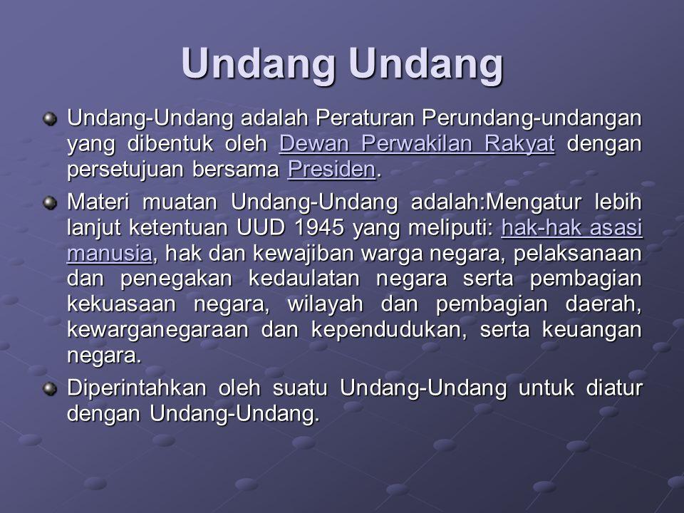 Undang Undang Undang-Undang adalah Peraturan Perundang- undangan yang dibentuk oleh Dewan Perwakilan Rakyat dengan persetujuan bersama Presiden.