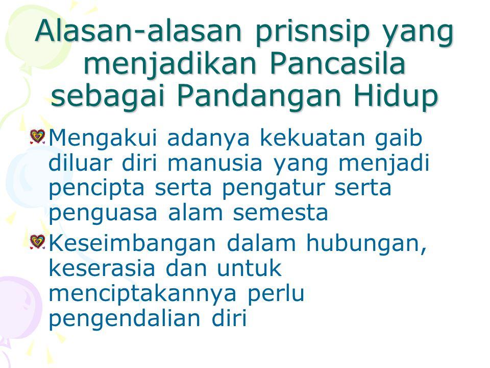 Alasan-alasan prisnsip yang menjadikan Pancasila sebagai Pandangan Hidup