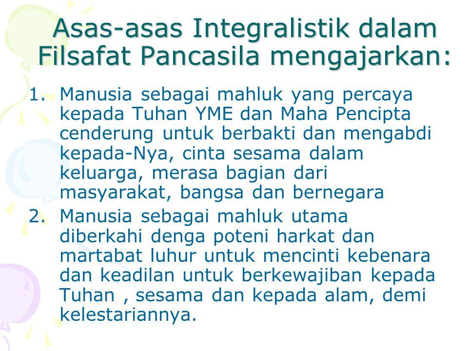 Asas-asas Integralistik dalam Filsafat Pancasila mengajarkan: