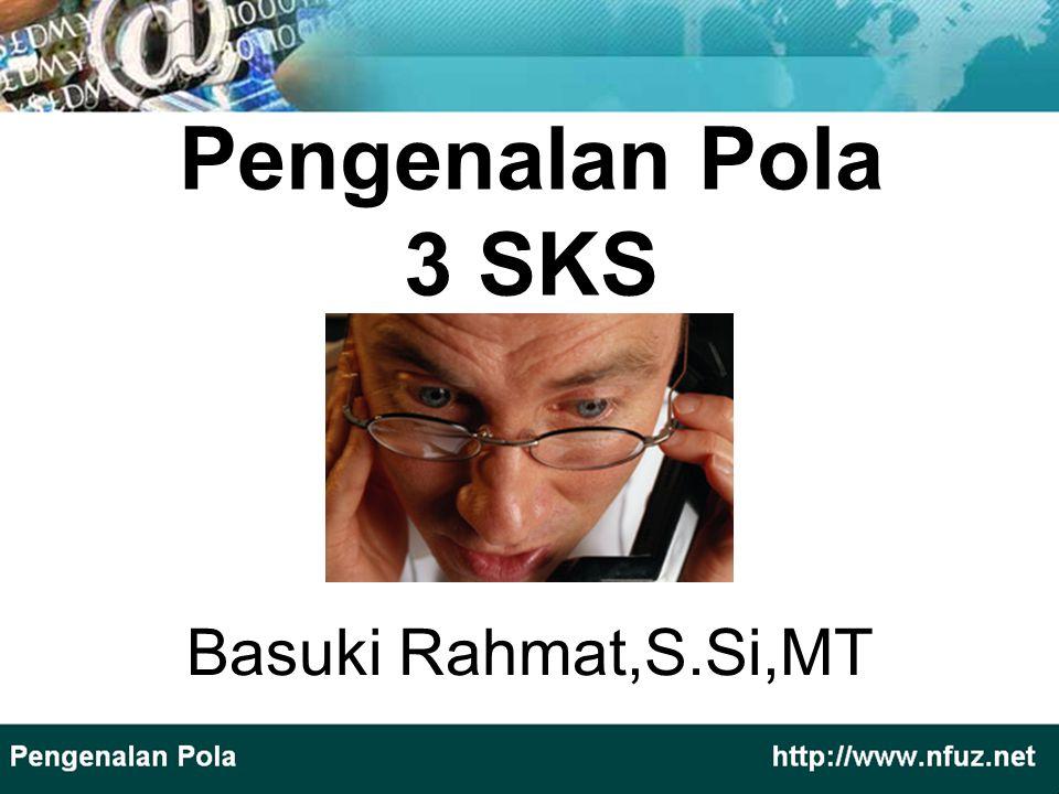 Pengenalan Pola 3 SKS Basuki Rahmat,S.Si,MT