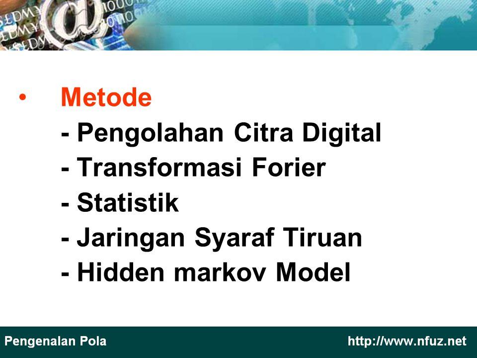 Metode - Pengolahan Citra Digital. - Transformasi Forier. - Statistik. - Jaringan Syaraf Tiruan.