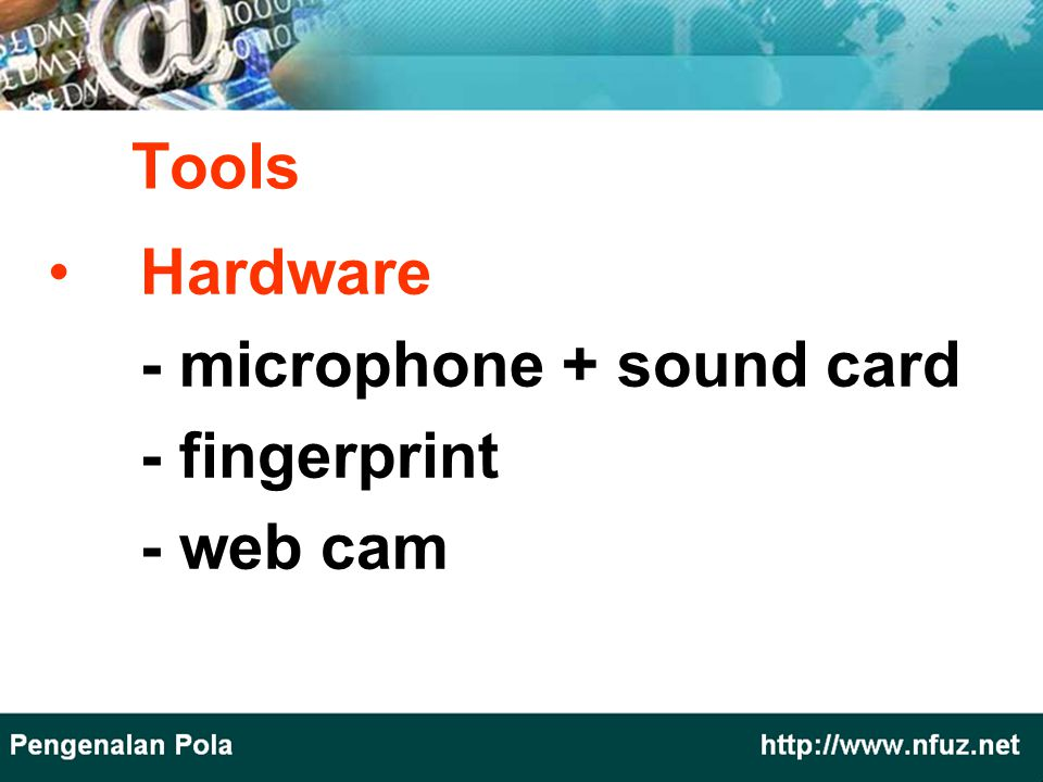Tools Hardware - microphone + sound card - fingerprint - web cam
