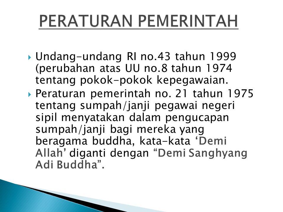 PERATURAN PEMERINTAH Undang-undang RI no.43 tahun 1999 (perubahan atas UU no.8 tahun 1974 tentang pokok-pokok kepegawaian.