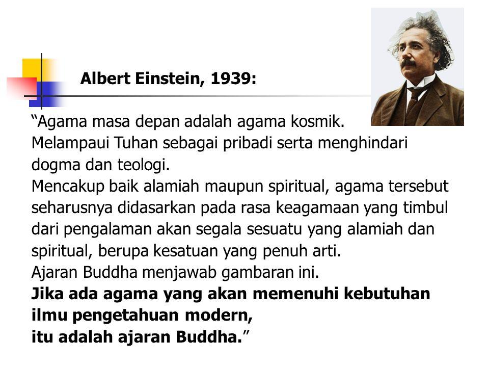 Albert Einstein, 1939: Agama masa depan adalah agama kosmik. Melampaui Tuhan sebagai pribadi serta menghindari dogma dan teologi.