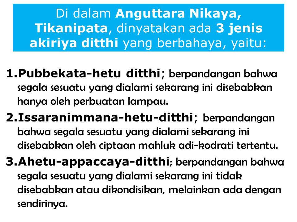Di dalam Anguttara Nikaya, Tikanipata, dinyatakan ada 3 jenis akiriya ditthi yang berbahaya, yaitu: