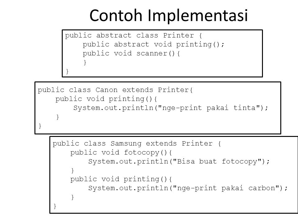 Contoh Implementasi public abstract class Printer {