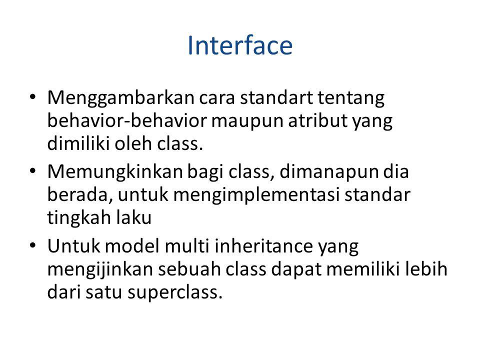 Interface Menggambarkan cara standart tentang behavior-behavior maupun atribut yang dimiliki oleh class.