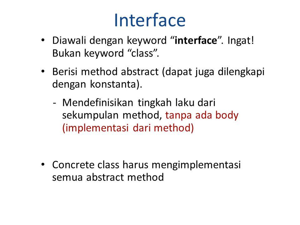 Interface Diawali dengan keyword interface . Ingat! Bukan keyword class . Berisi method abstract (dapat juga dilengkapi dengan konstanta).