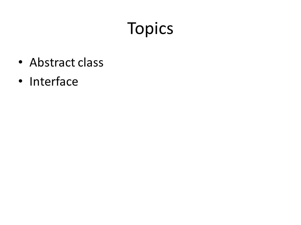 Topics Abstract class Interface