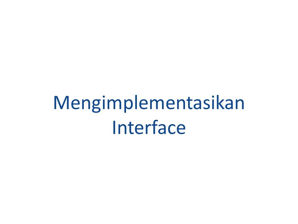 Mengimplementasikan Interface