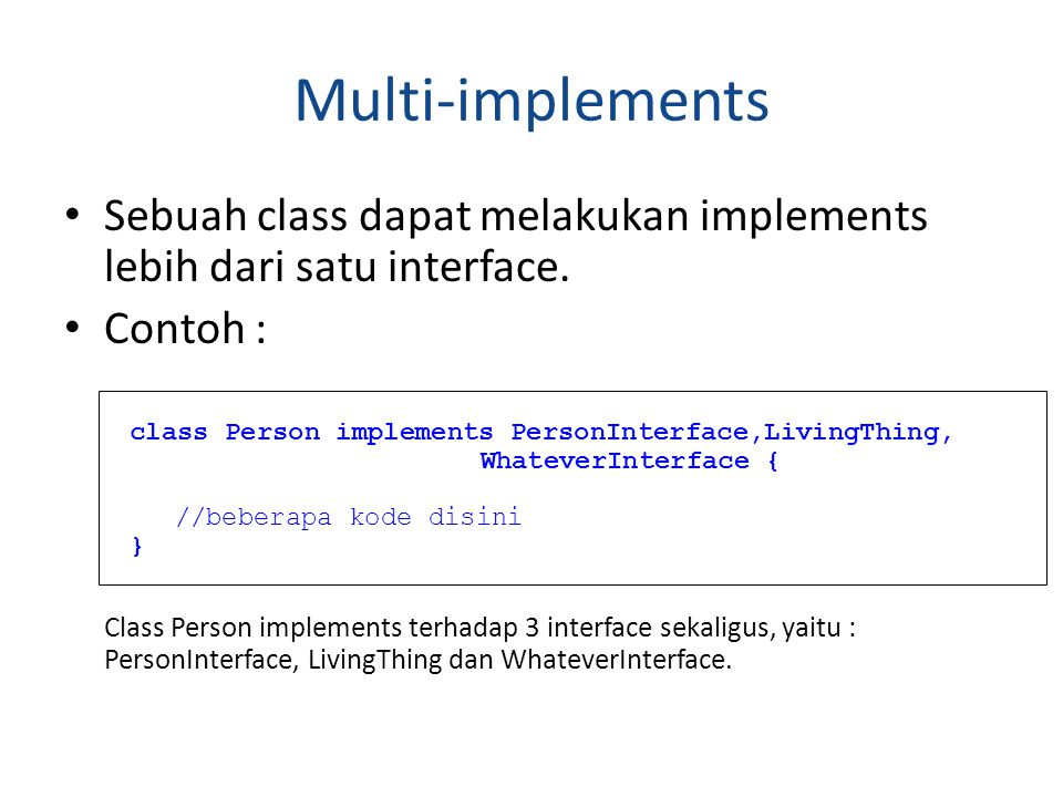 Multi-implements Sebuah class dapat melakukan implements lebih dari satu interface. Contoh :