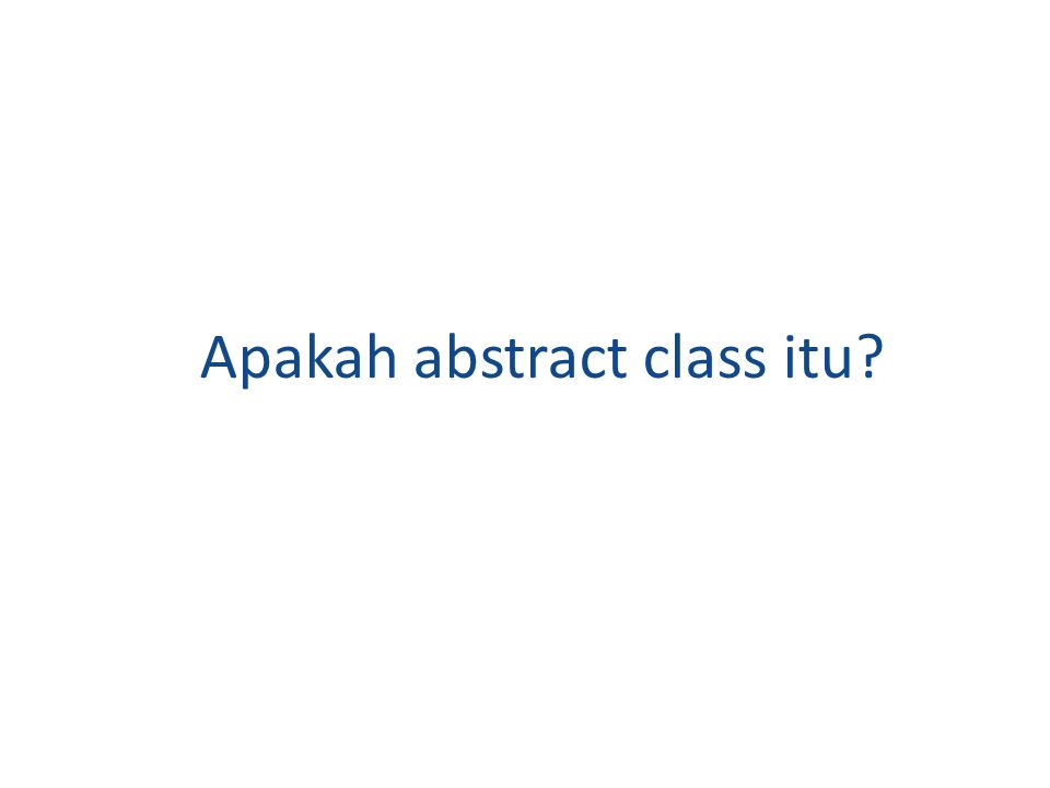 Apakah abstract class itu