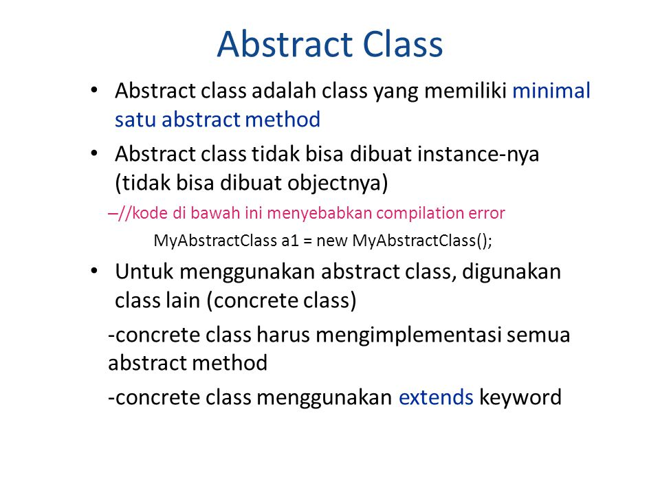 Abstract Class Abstract class adalah class yang memiliki minimal satu abstract method.