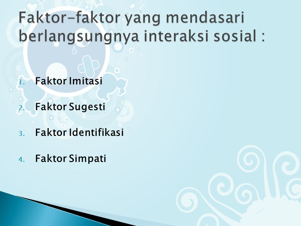 Faktor-faktor yang mendasari berlangsungnya interaksi sosial :