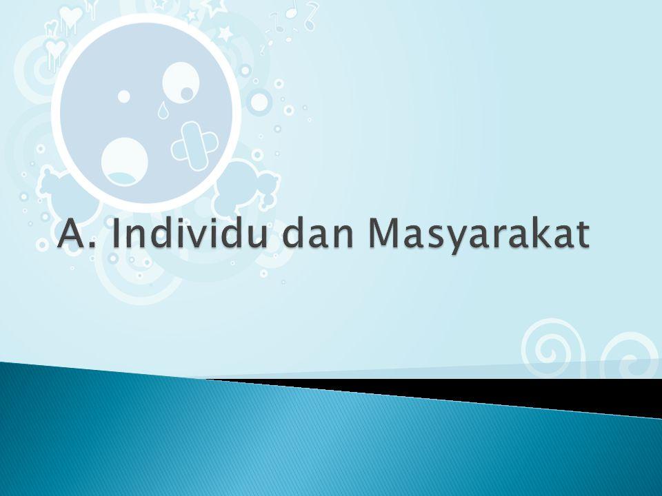 A. Individu dan Masyarakat
