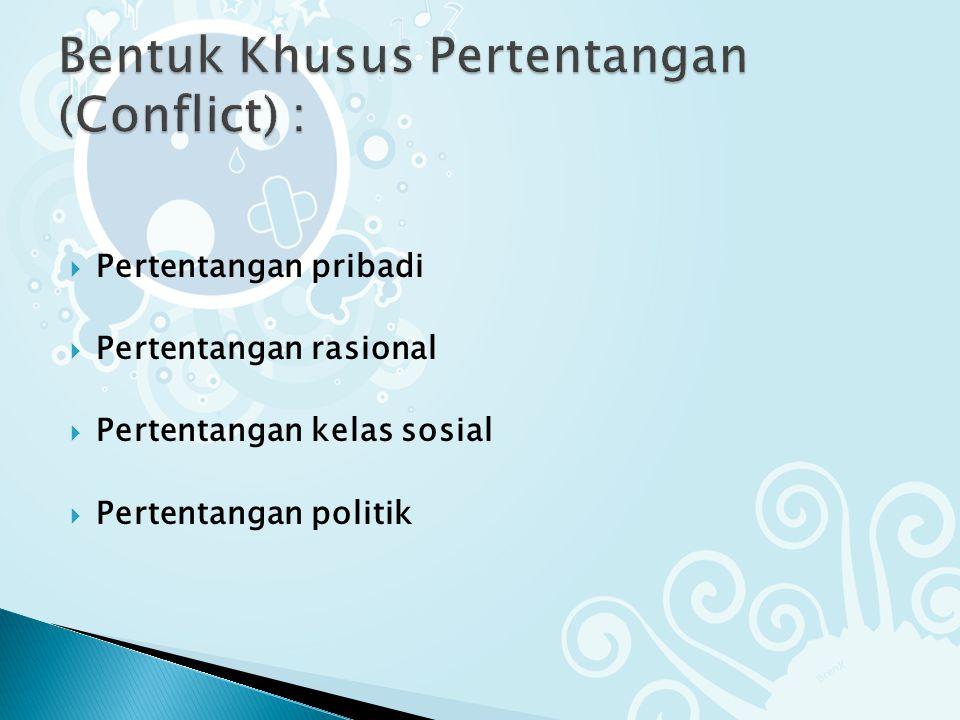 Bentuk Khusus Pertentangan (Conflict) :
