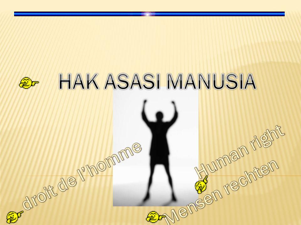 HAK ASASI MANUSIA Human right droit de I'homme Mensen rechten