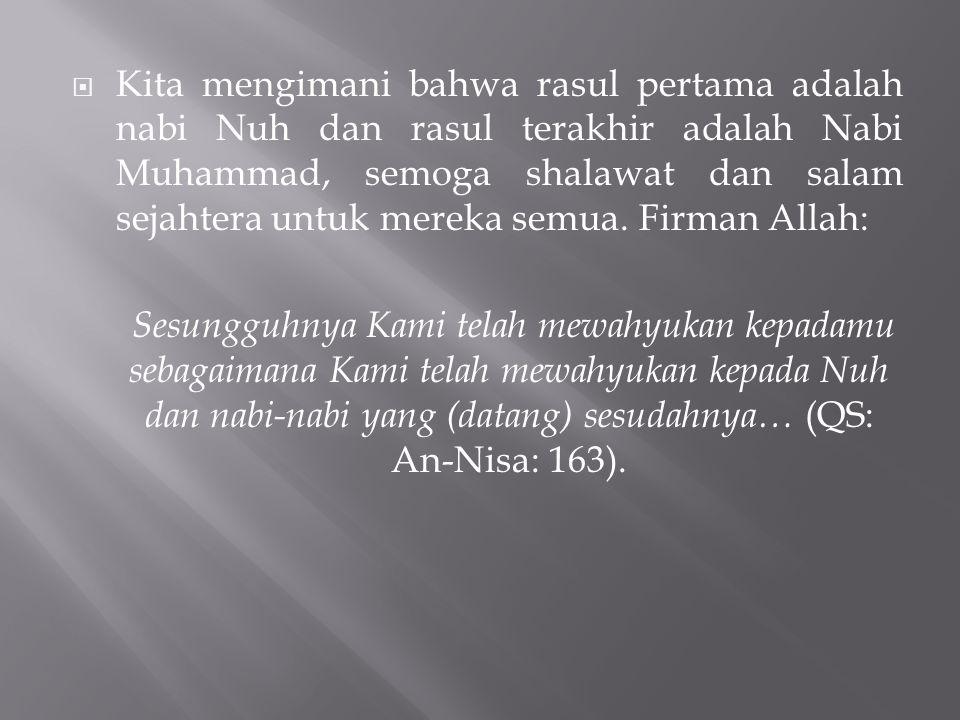 Kita mengimani bahwa rasul pertama adalah nabi Nuh dan rasul terakhir adalah Nabi Muhammad, semoga shalawat dan salam sejahtera untuk mereka semua. Firman Allah:
