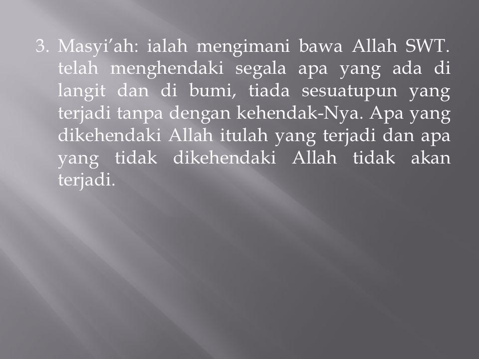 3. Masyi'ah: ialah mengimani bawa Allah SWT