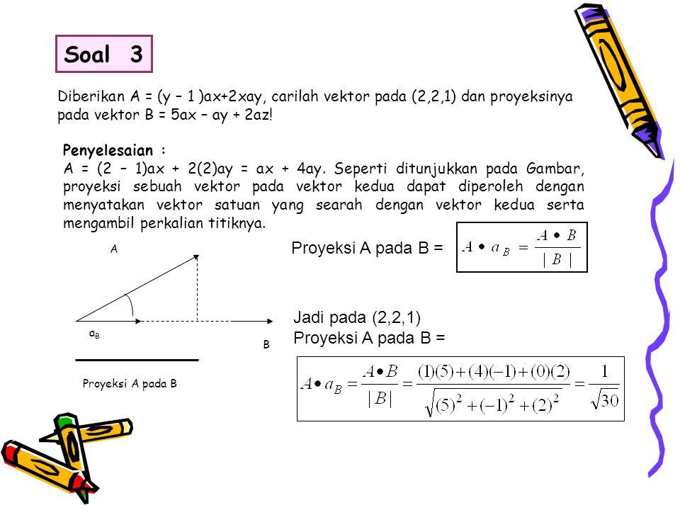 Soal 3 Proyeksi A pada B = Jadi pada (2,2,1) Proyeksi A pada B =