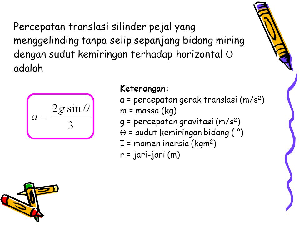 Percepatan translasi silinder pejal yang menggelinding tanpa selip sepanjang bidang miring dengan sudut kemiringan terhadap horizontal Ө adalah