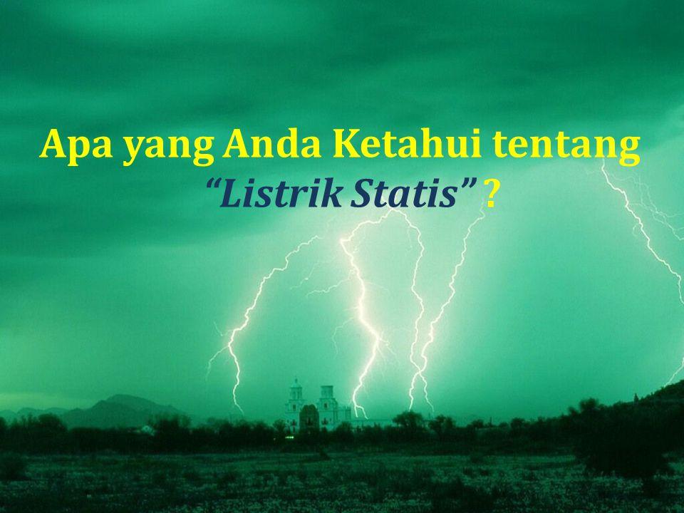 Apa yang Anda Ketahui tentang Listrik Statis