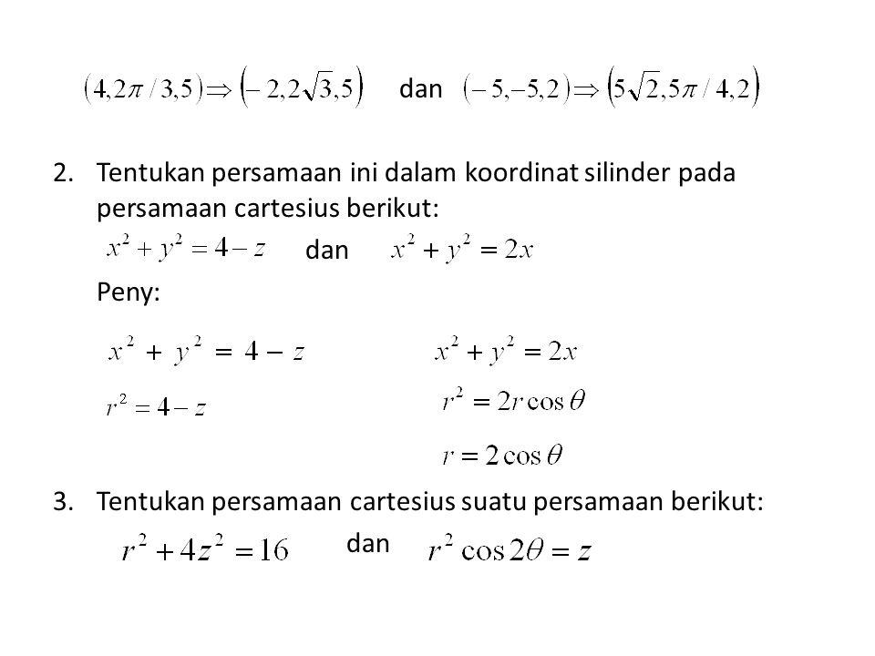 dan Tentukan persamaan ini dalam koordinat silinder pada persamaan cartesius berikut: Peny: Tentukan persamaan cartesius suatu persamaan berikut: