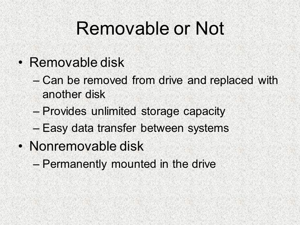 Removable or Not Removable disk Nonremovable disk