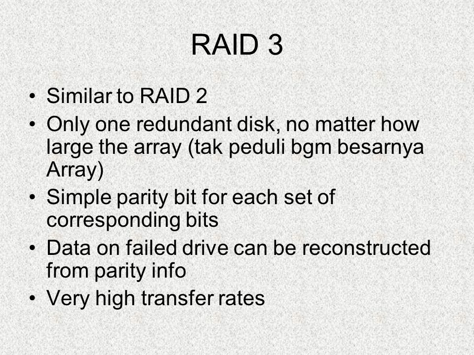 RAID 3 Similar to RAID 2. Only one redundant disk, no matter how large the array (tak peduli bgm besarnya Array)