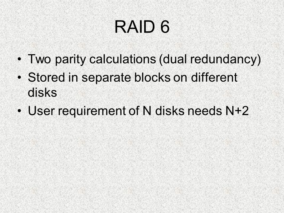 RAID 6 Two parity calculations (dual redundancy)