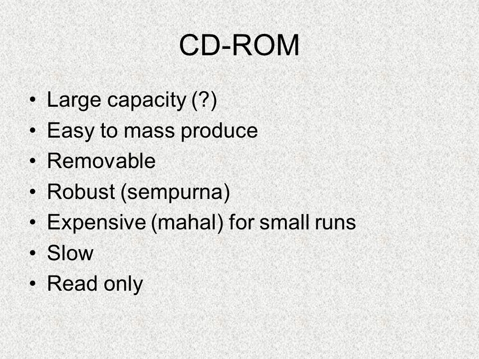CD-ROM Large capacity ( ) Easy to mass produce Removable